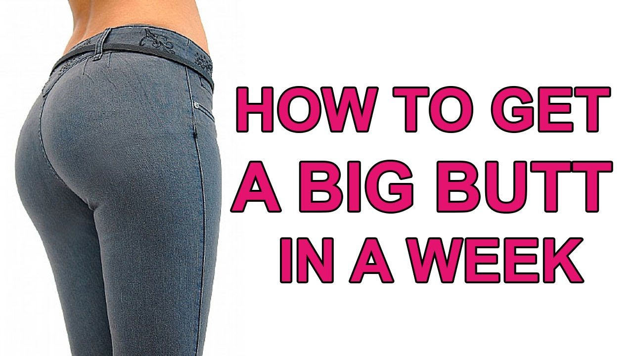 How to get a bigger butt in one week